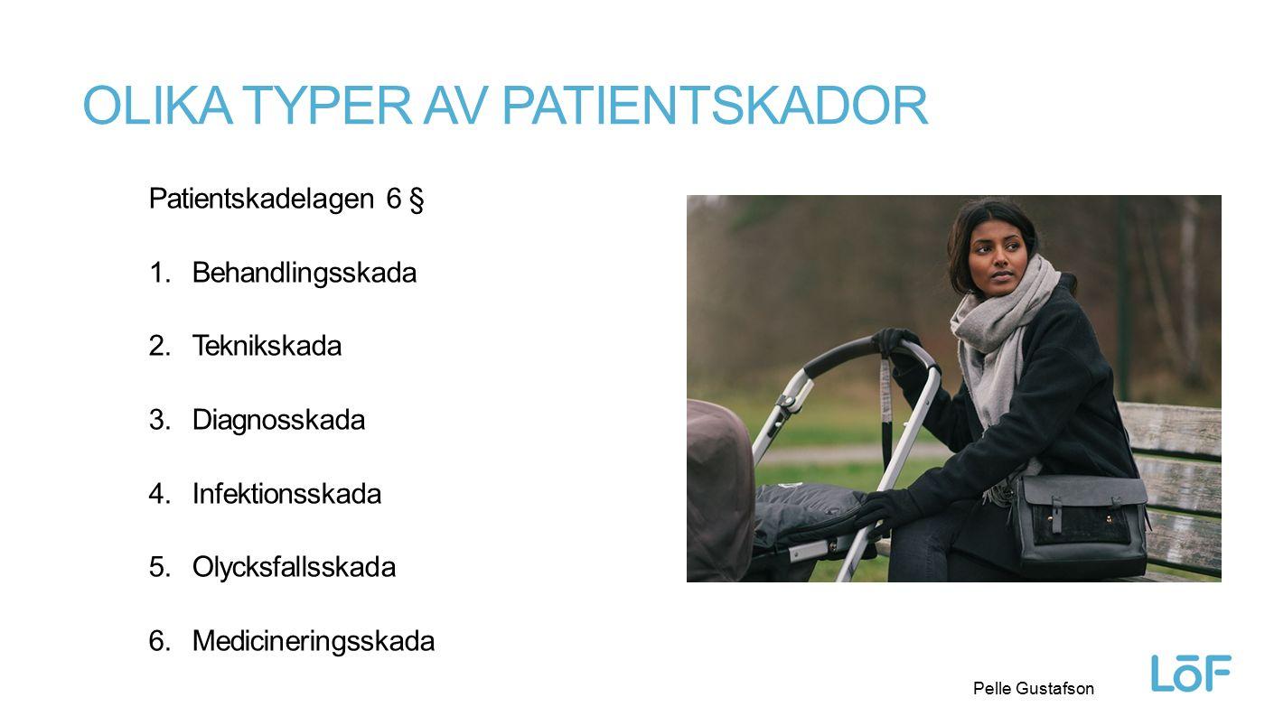 Löf Pelle Gustafson OLIKA TYPER AV PATIENTSKADOR Patientskadelagen 6 § 1.Behandlingsskada 2.Teknikskada 3.Diagnosskada 4.Infektionsskada 5.Olycksfalls