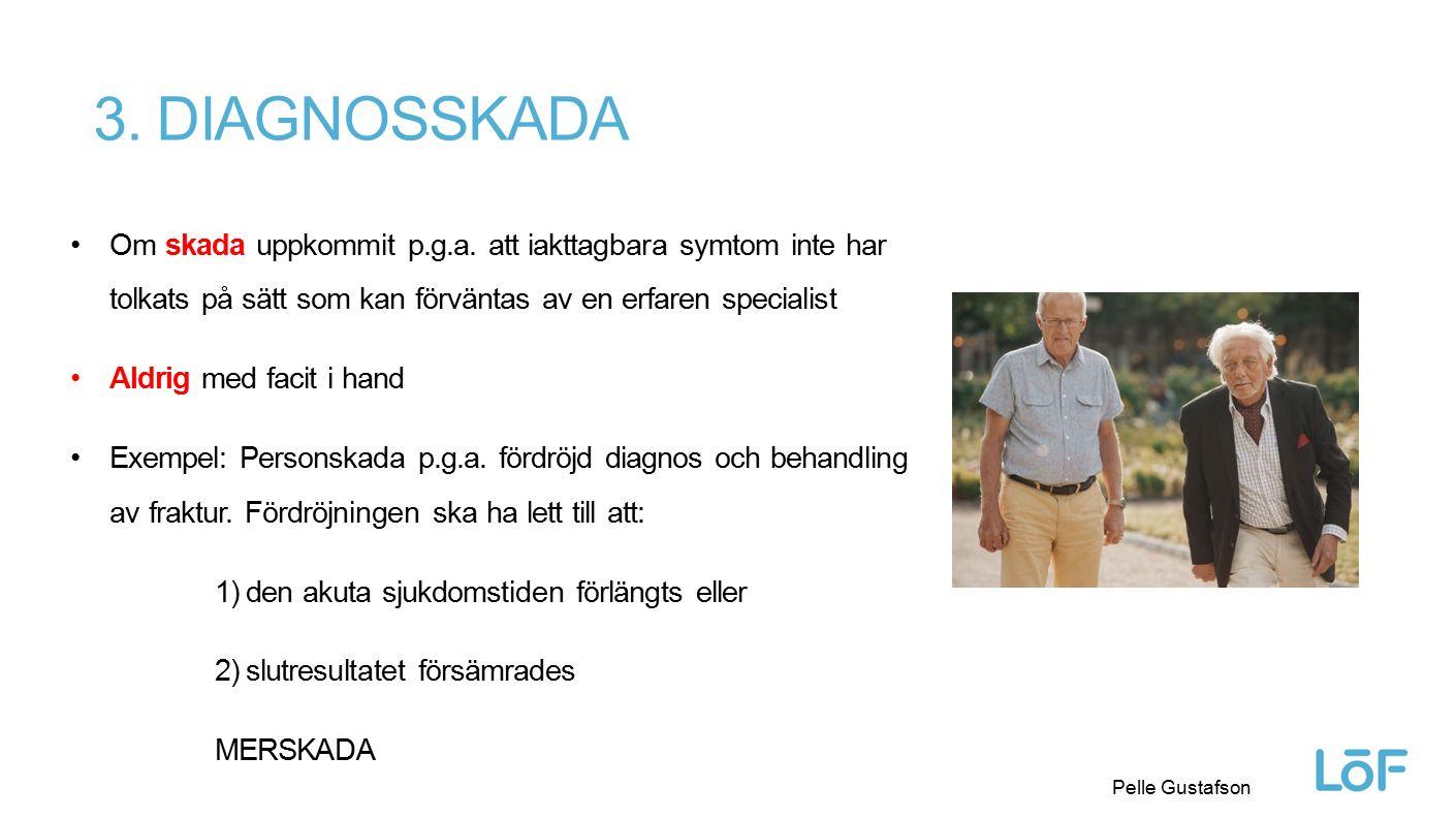 Löf Pelle Gustafson 3. DIAGNOSSKADA Om skada uppkommit p.g.a. att iakttagbara symtom inte har tolkats på sätt som kan förväntas av en erfaren speciali