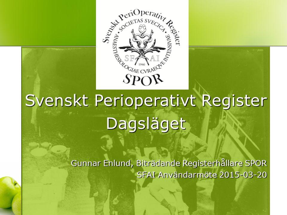 Svenskt Perioperativt Register Dagsläget Gunnar Enlund, Biträdande Registerhållare SPOR SFAI Användarmöte 2015-03-20