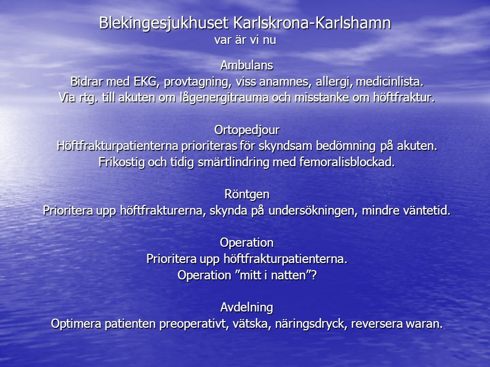 Blekingesjukhuset Karlskrona-Karlshamn var är vi nu Ambulans Bidrar med EKG, provtagning, viss anamnes, allergi, medicinlista. Via rtg. till akuten om
