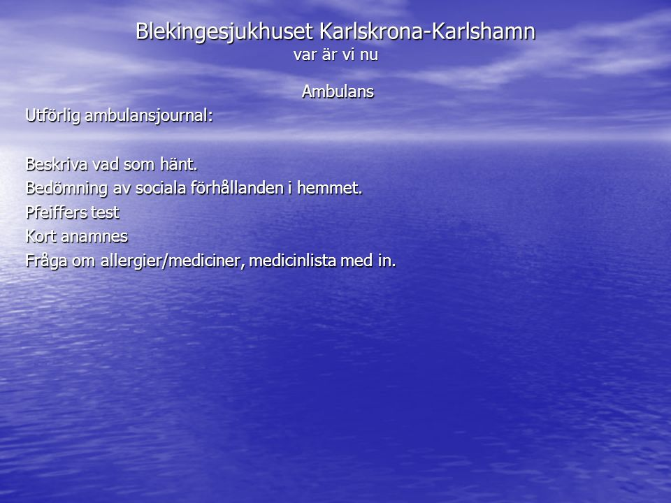 Blekingesjukhuset Karlskrona-Karlshamn var är vi nu Ambulans Utförlig ambulansjournal: Beskriva vad som hänt. Bedömning av sociala förhållanden i hemm