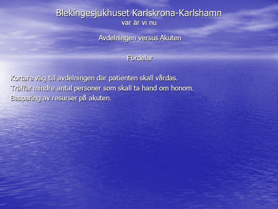Blekingesjukhuset Karlskrona-Karlshamn var är vi nu Avdelningen versus Akuten Fördelar Kortare väg till avdelningen där patienten skall vårdas. Träffa