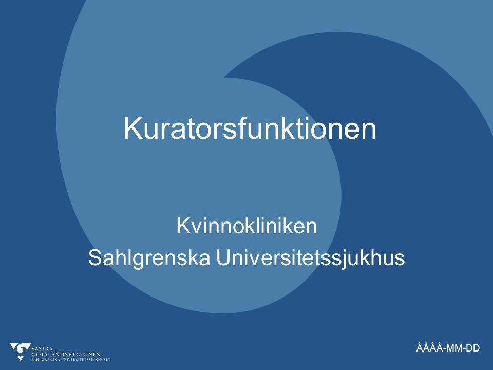 ÅÅÅÅ-MM-DD Kuratorsfunktionen Kvinnokliniken Sahlgrenska Universitetssjukhus