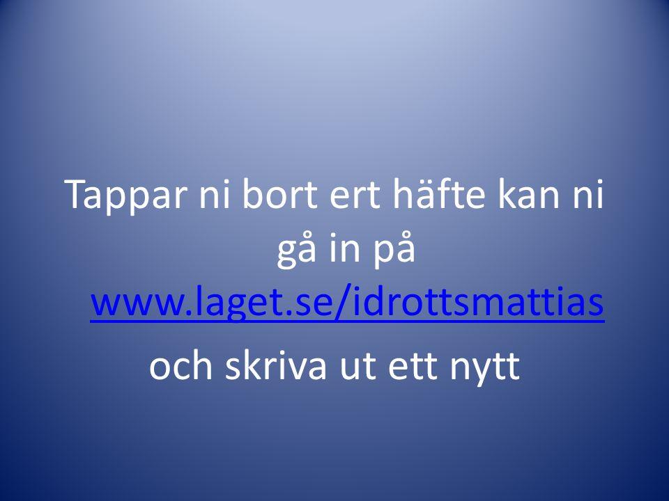Tappar ni bort ert häfte kan ni gå in på www.laget.se/idrottsmattias www.laget.se/idrottsmattias och skriva ut ett nytt
