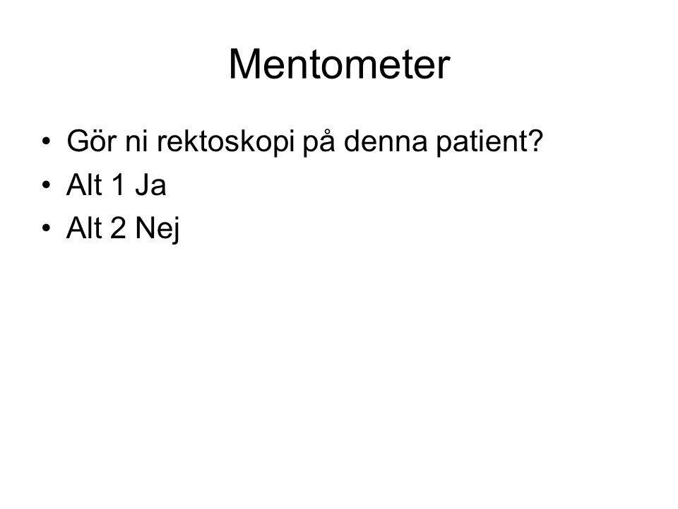 Mentometer Gör ni rektoskopi på denna patient? Alt 1 Ja Alt 2 Nej