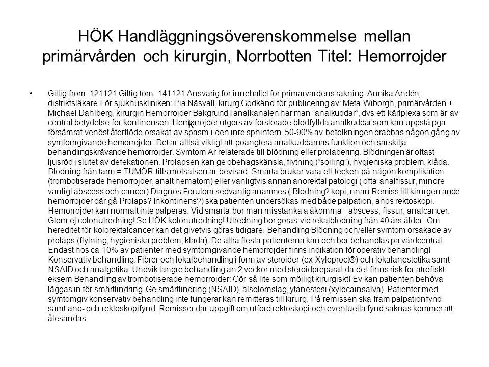 HÖK Handläggningsöverenskommelse mellan primärvården och kirurgin, Norrbotten Titel: Hemorrojder Giltig from: 121121 Giltig tom: 141121 Ansvarig för i