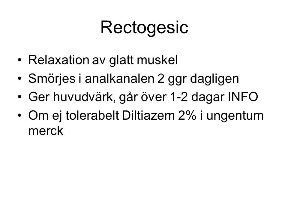 Rectogesic Relaxation av glatt muskel Smörjes i analkanalen 2 ggr dagligen Ger huvudvärk, går över 1-2 dagar INFO Om ej tolerabelt Diltiazem 2% i unge