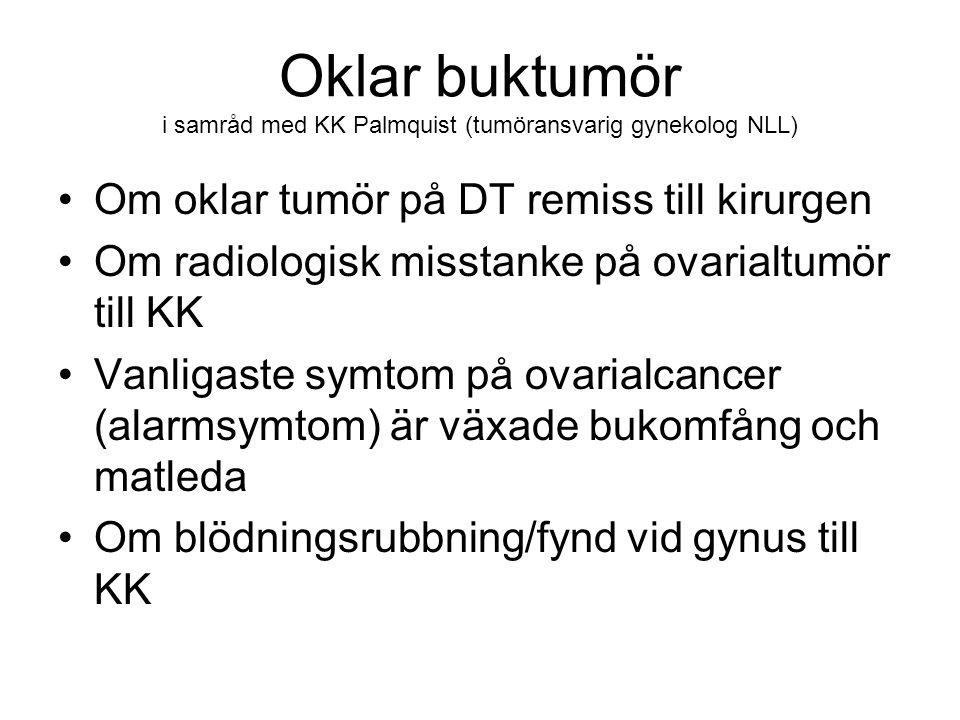 Oklar buktumör i samråd med KK Palmquist (tumöransvarig gynekolog NLL) Om oklar tumör på DT remiss till kirurgen Om radiologisk misstanke på ovarialtu
