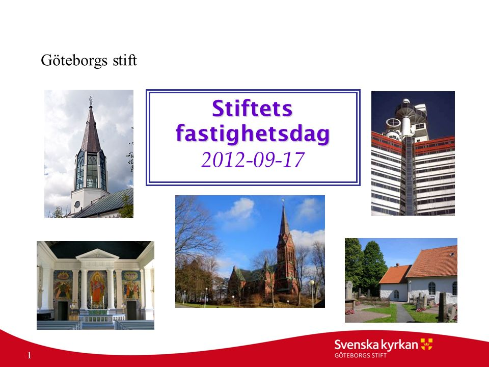 1 Göteborgs stift Stiftets fastighetsdag Stiftets fastighetsdag 2012-09-17