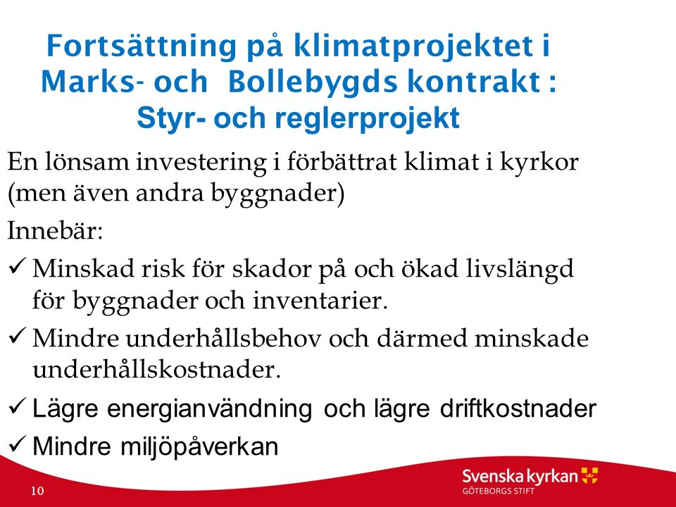 Fortsättning på klimatprojektet i Marks- och Bollebygds kontrakt : Styr- och reglerprojekt En lönsam investering i förbättrat klimat i kyrkor (men även andra byggnader) Innebär: Minskad risk för skador på och ökad livslängd för byggnader och inventarier.