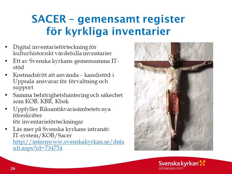 26 SACER – gemensamt register för kyrkliga inventarier Digital inventarieförteckning för kulturhistoriskt värdefulla inventarier Ett av Svenska kyrkan