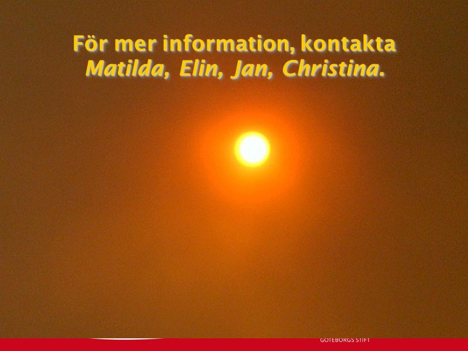 För mer information, kontakta Matilda, Elin, Jan, Christina.