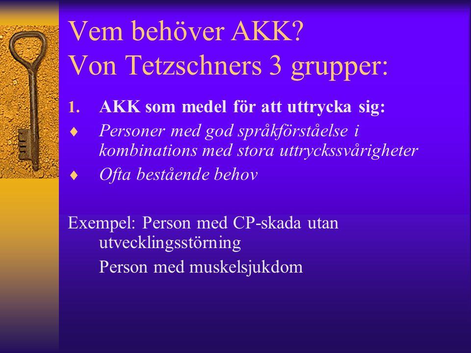 Vem behöver AKK. Von Tetzschners 3 grupper: 1.