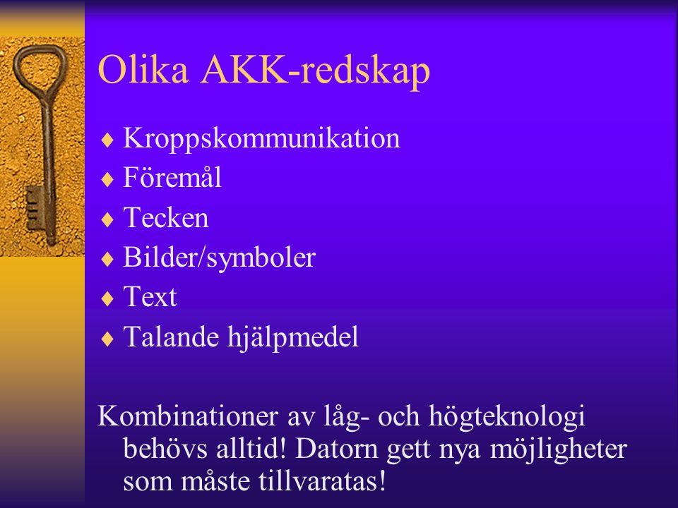 Olika AKK-redskap  Kroppskommunikation  Föremål  Tecken  Bilder/symboler  Text  Talande hjälpmedel Kombinationer av låg- och högteknologi behövs alltid.