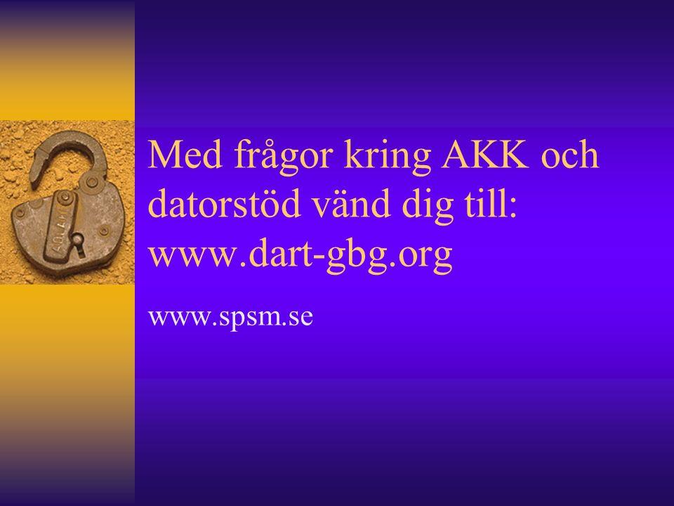 Med frågor kring AKK och datorstöd vänd dig till: www.dart-gbg.org www.spsm.se