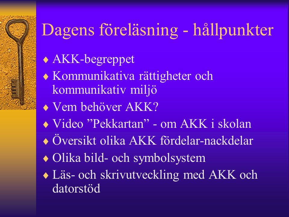 Dagens föreläsning - hållpunkter  AKK-begreppet  Kommunikativa rättigheter och kommunikativ miljö  Vem behöver AKK.