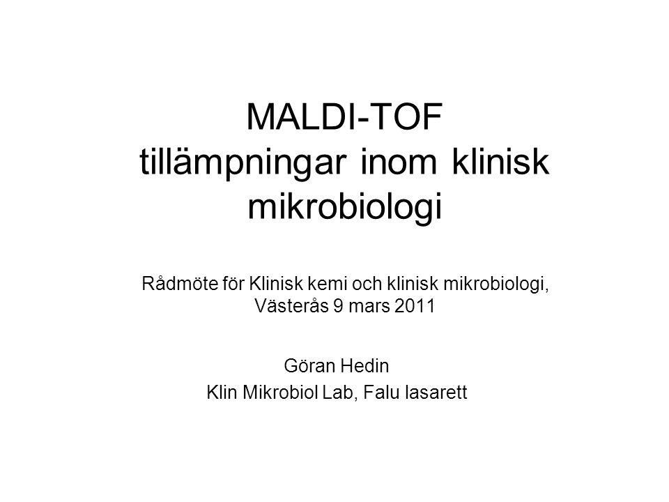 MALDI-TOF tillämpningar inom klinisk mikrobiologi Rådmöte för Klinisk kemi och klinisk mikrobiologi, Västerås 9 mars 2011 Göran Hedin Klin Mikrobiol L