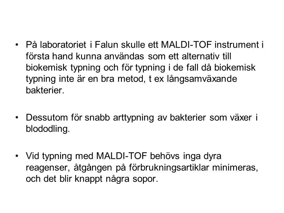 På laboratoriet i Falun skulle ett MALDI-TOF instrument i första hand kunna användas som ett alternativ till biokemisk typning och för typning i de fa