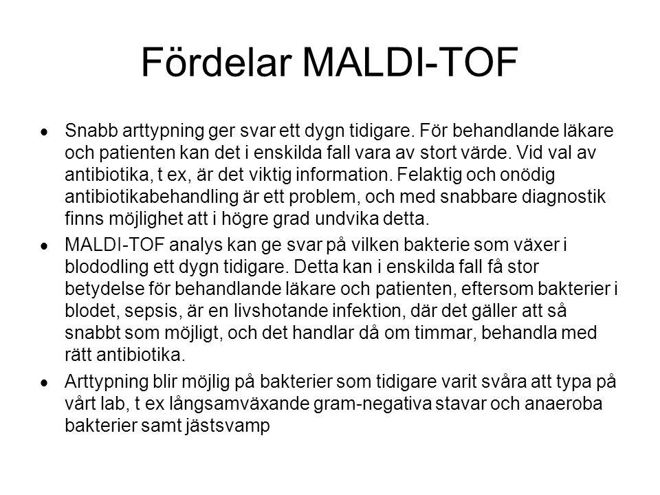 Fördelar MALDI-TOF  Snabb arttypning ger svar ett dygn tidigare. För behandlande läkare och patienten kan det i enskilda fall vara av stort värde. Vi