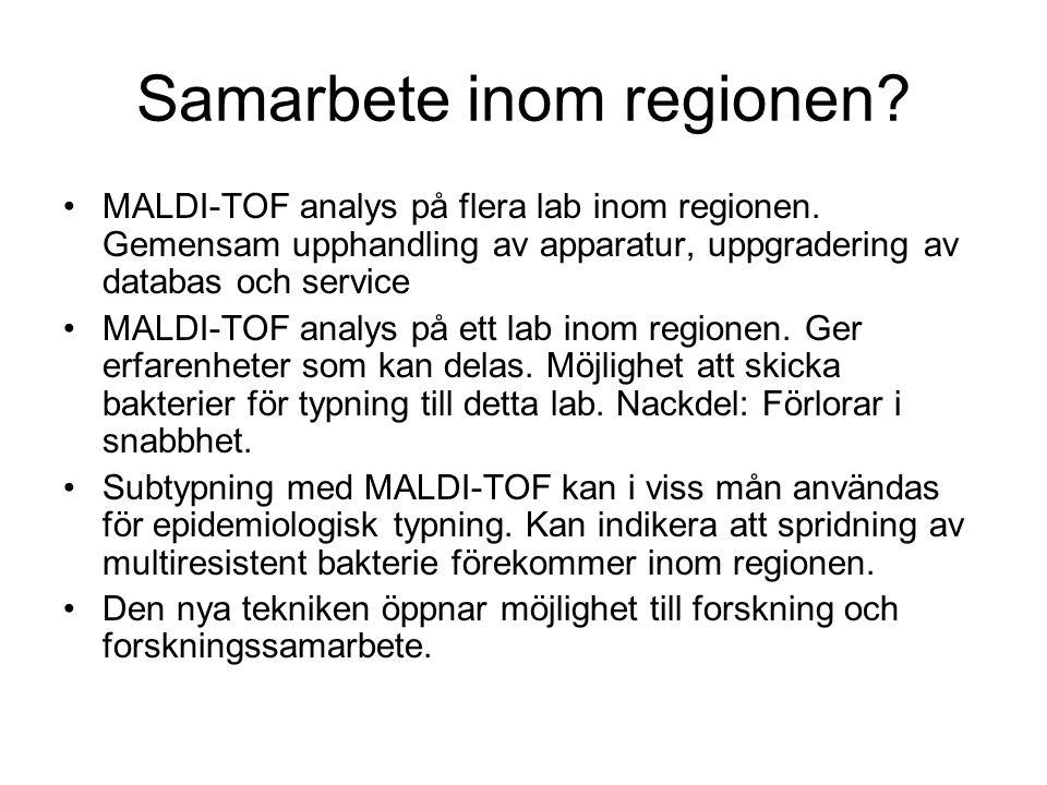 Samarbete inom regionen? MALDI-TOF analys på flera lab inom regionen. Gemensam upphandling av apparatur, uppgradering av databas och service MALDI-TOF