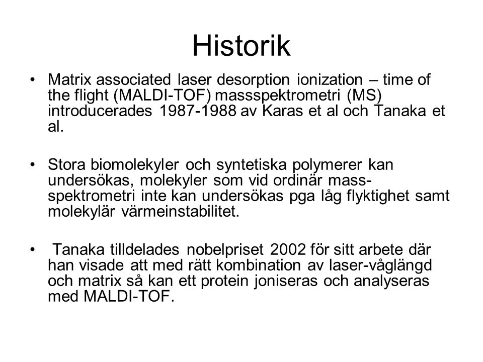 Historik Matrix associated laser desorption ionization – time of the flight (MALDI-TOF) massspektrometri (MS) introducerades 1987-1988 av Karas et al