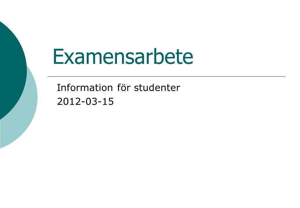 Examensarbete Information för studenter 2012-03-15
