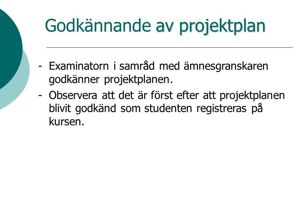 av projektplan Godkännande av projektplan -Examinatorn i samråd med ämnesgranskaren godkänner projektplanen.