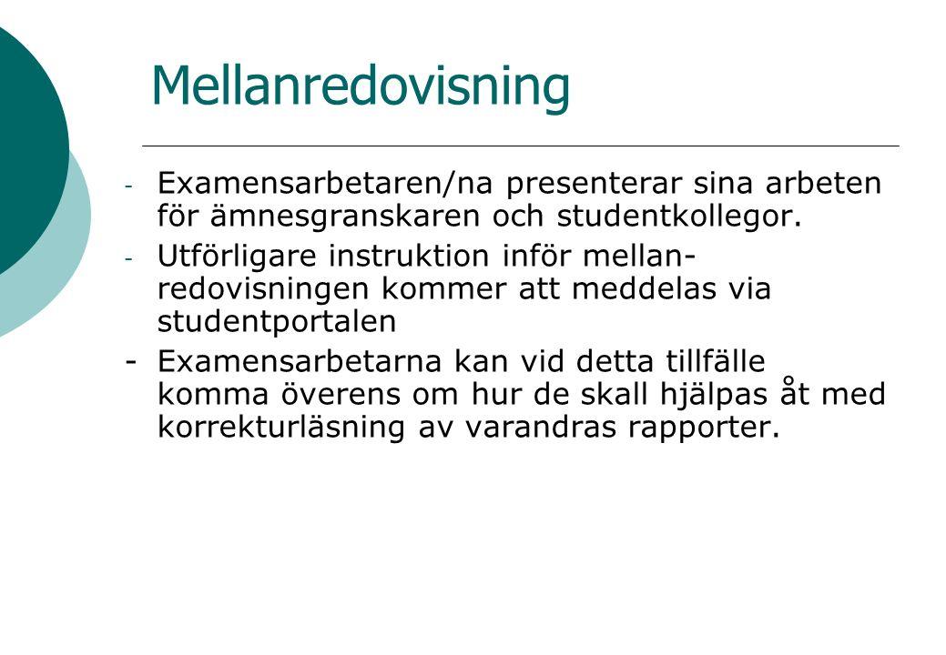 Mellanredovisning - Examensarbetaren/na presenterar sina arbeten för ämnesgranskaren och studentkollegor.