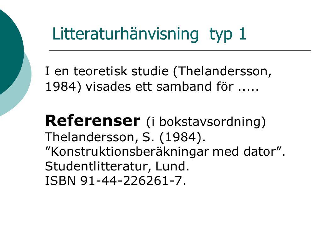 Litteraturhänvisning typ 1 I en teoretisk studie (Thelandersson, 1984) visades ett samband för.....