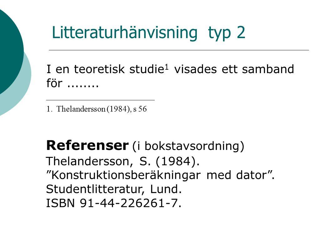 Litteraturhänvisning typ 2 I en teoretisk studie 1 visades ett samband för........