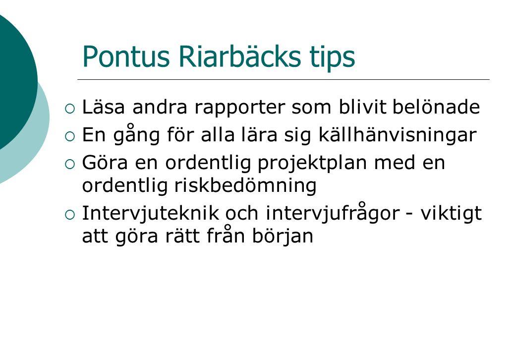 Pontus Riarbäcks tips  Läsa andra rapporter som blivit belönade  En gång för alla lära sig källhänvisningar  Göra en ordentlig projektplan med en ordentlig riskbedömning  Intervjuteknik och intervjufrågor - viktigt att göra rätt från början