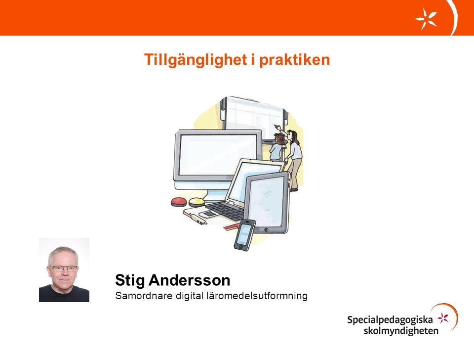 Stig Andersson Samordnare digital läromedelsutformning Tillgänglighet i praktiken