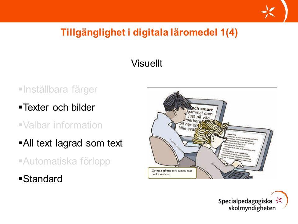Tillgänglighet i digitala läromedel 1(4) Visuellt  Inställbara färger  Texter och bilder  Valbar information  All text lagrad som text  Automatiska förlopp  Standard