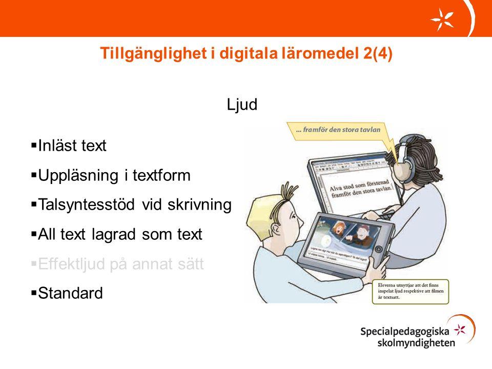 Tillgänglighet i digitala läromedel 2(4) Ljud  Inläst text  Uppläsning i textform  Talsyntesstöd vid skrivning  All text lagrad som text  Effektljud på annat sätt  Standard