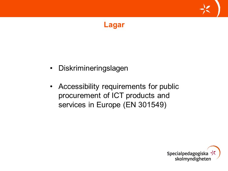 Diskrimineringslagen Accessibility requirements for public procurement of ICT products and services in Europe (EN 301549) Lagar