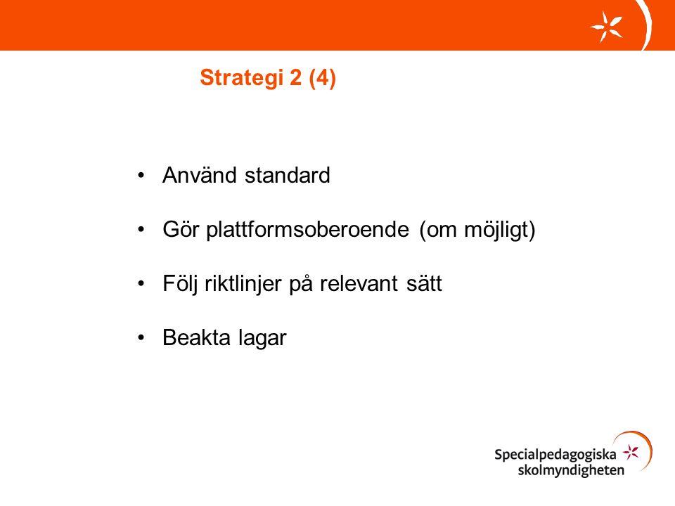Strategi 2 (4) Använd standard Gör plattformsoberoende (om möjligt) Följ riktlinjer på relevant sätt Beakta lagar