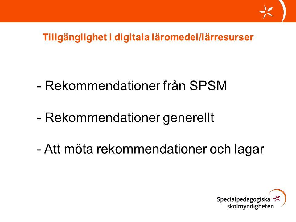 Tillgänglighet i digitala läromedel/lärresurser - Rekommendationer från SPSM - Rekommendationer generellt - Att möta rekommendationer och lagar