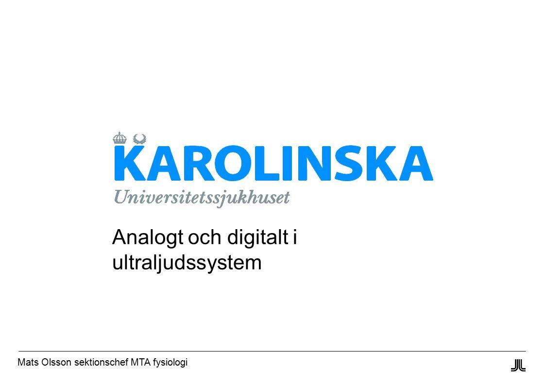 Mats Olsson sektionschef MTA fysiologi Analogt och digitalt i ultraljudssystem