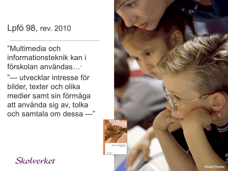 """Lpfö 98, rev. 2010 """"Multimedia och informationsteknik kan i förskolan användas… """" """"--- utvecklar intresse för bilder, texter och olika medier samt sin"""