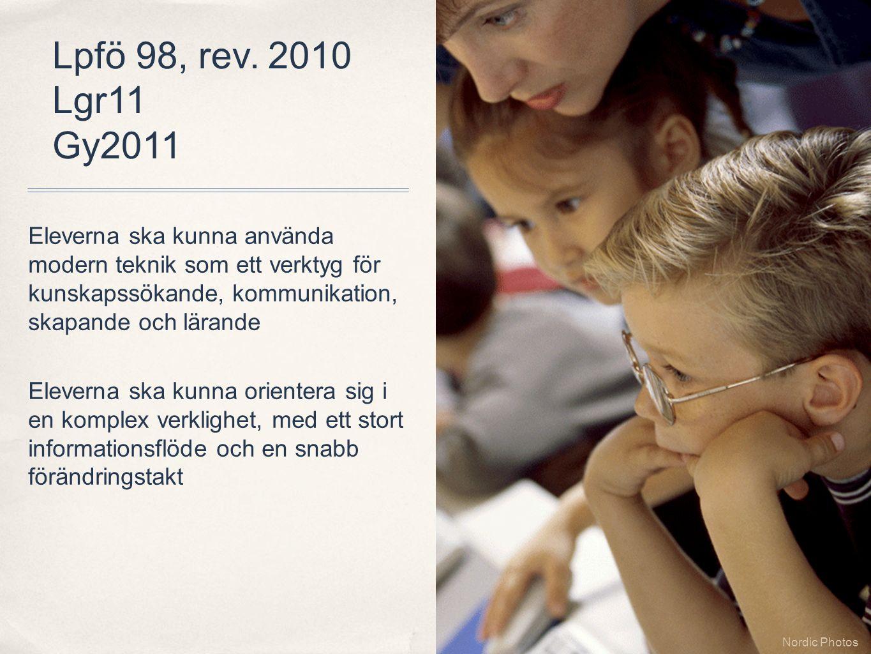 Lpfö 98, rev. 2010 Lgr11 Gy2011 Nordic Photos Eleverna ska kunna använda modern teknik som ett verktyg för kunskapssökande, kommunikation, skapande oc