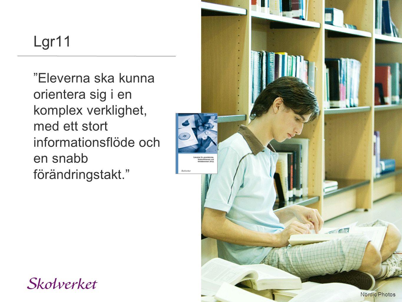 """Innehåll Lgr11 """"Eleverna ska kunna orientera sig i en komplex verklighet, med ett stort informationsflöde och en snabb förändringstakt."""" Nordic Photos"""