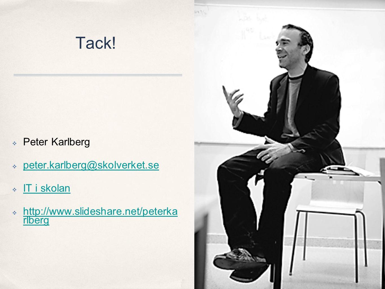 Tack!  Peter Karlberg  peter.karlberg@skolverket.se peter.karlberg@skolverket.se  IT i skolan IT i skolan  http://www.slideshare.net/peterka rlber