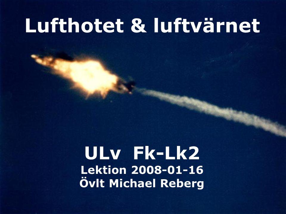 Luftvärnsförbundet 1 Lufthotet & luftvärnet ULv Fk-Lk2 Lektion 2008-01-16 Övlt Michael Reberg