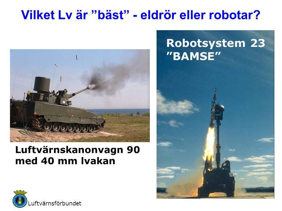 """Luftvärnsförbundet 29 Vilket Lv är """"bäst"""" - eldrör eller robotar? Robotsystem 23 """"BAMSE"""" Luftvärnskanonvagn 90 med 40 mm lvakan"""