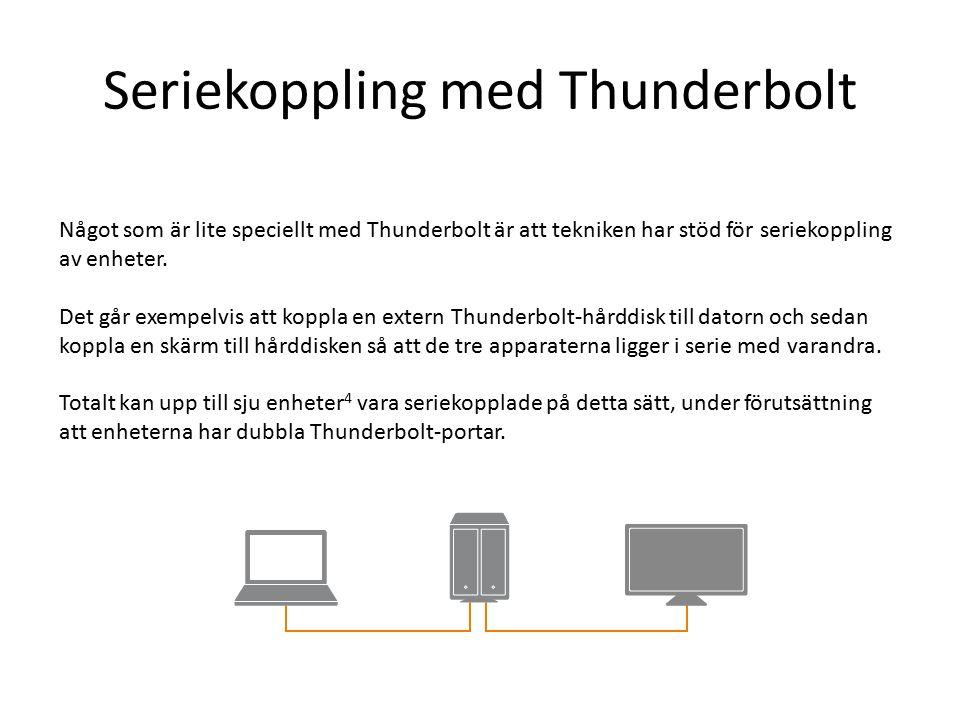 Seriekoppling med Thunderbolt Något som är lite speciellt med Thunderbolt är att tekniken har stöd för seriekoppling av enheter.