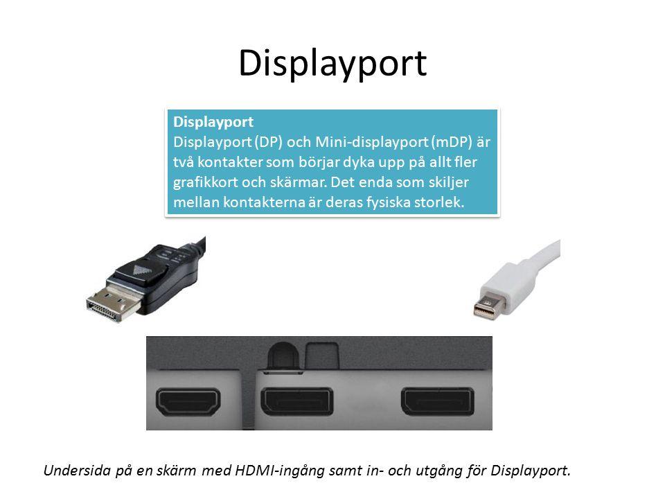 Displayport Displayport (DP) och Mini-displayport (mDP) är två kontakter som börjar dyka upp på allt fler grafikkort och skärmar.
