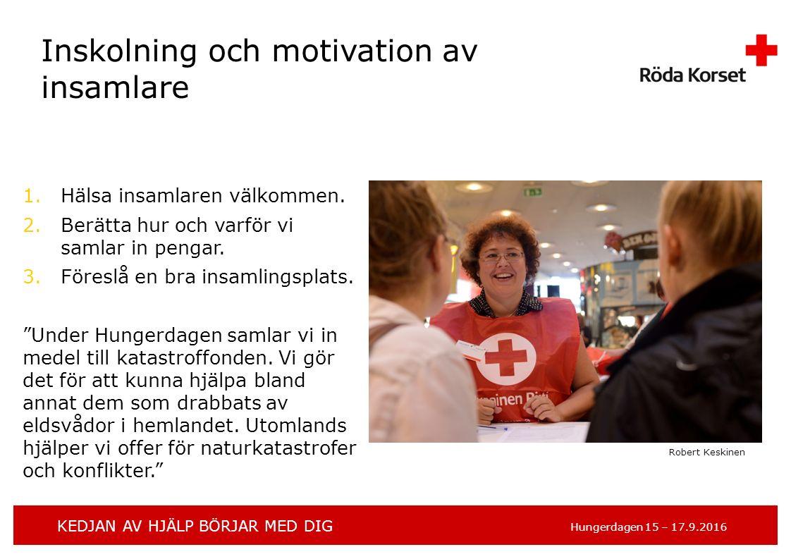 KEDJAN AV HJÄLP BÖRJAR MED DIG Hungerdagen 15 – 17.9.2016 Inskolning och motivation av insamlare 1.Hälsa insamlaren välkommen.