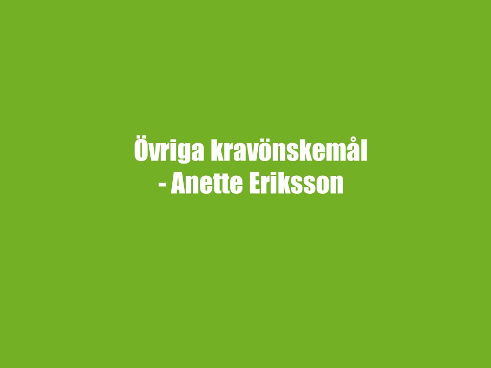 Övriga kravönskemål - Anette Eriksson