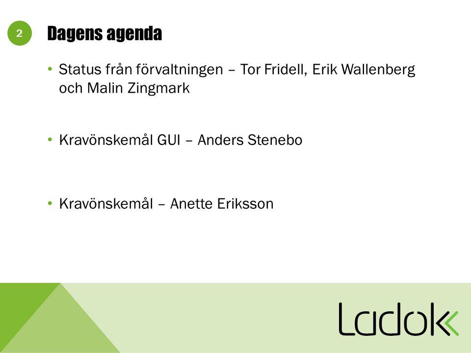 2 Dagens agenda Status från förvaltningen – Tor Fridell, Erik Wallenberg och Malin Zingmark Kravönskemål GUI – Anders Stenebo Kravönskemål – Anette Er