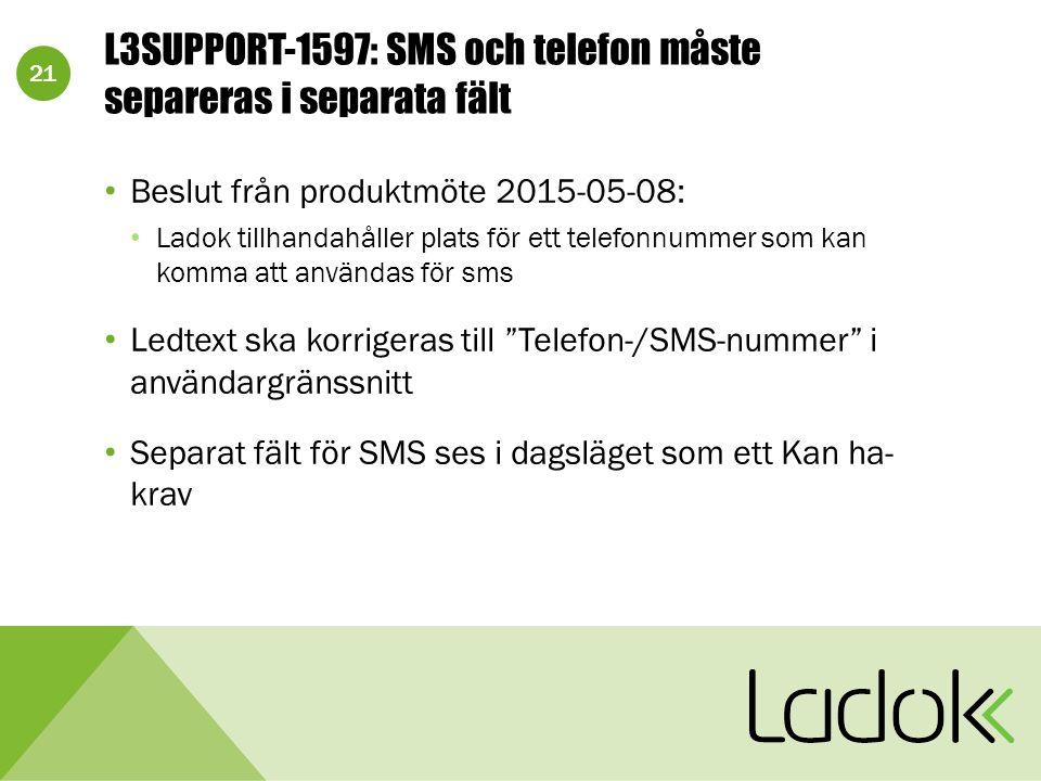 21 L3SUPPORT-1597: SMS och telefon måste separeras i separata fält Beslut från produktmöte 2015-05-08: Ladok tillhandahåller plats för ett telefonnumm